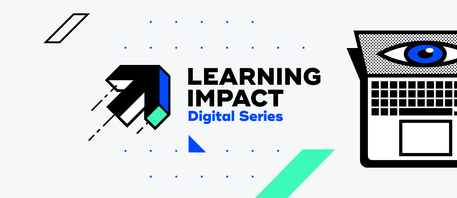 Introducing Learning Impact: Our Brand New Thought Leadership Digital Series