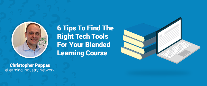 Christopher Pappas on how to find the most blended learning tools for your eLearning course